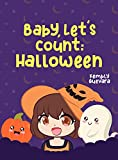 Baby, Let's count: Halloween : My first numbers 1 to 10 | A fun counting book for kids 2 years old and Up | Kawaii Halloween | Early Learning Book for Toddlers & Kids (English Edition)