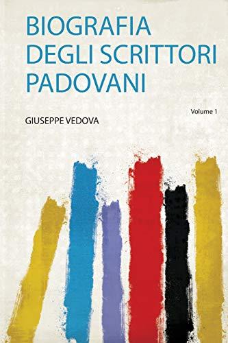 Biografia Degli Scrittori Padovani: 1