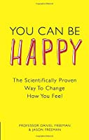 You Can Be Happy: The Scientifically Proven Way to Change How You Feel