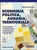 Economia politica, agraria, territoriale. Con elementi di contabilità e matematica finanziaria. Con ...