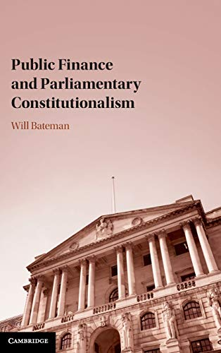 Compare Textbook Prices for Public Finance and Parliamentary Constitutionalism  ISBN 9781108478113 by Bateman, Will