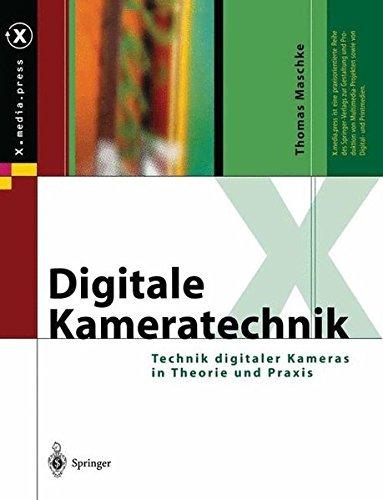Digitale Kameratechnik: Technik digitaler Kameras in Theorie und Praxis (X.media.press)