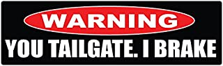 Bumper Planet - Bumper Sticker - Warning. You Tailgate. I Brake - 3 x 10 inch - Vinyl Decal Professionally Made in USA