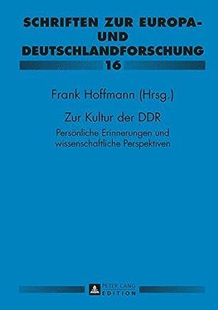 Zur Kultur Der Ddr: Persoenliche Erinnerungen Und Wissenschaftliche Perspektiven- Paul Gerhard Klussmann Zu Ehren
