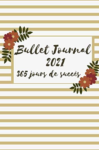 Life Planner '365 jours de succès': Bullet journal pour une bonne année 2021. Meilleure organisation quotidienne. Fixation et atteinte des objectifs. ... colorées pour une grande réussite en 2021