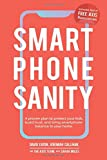 Smartphone Sanity: A proven plan to protect your kids, build trust, and bring smartphone balance to your home.
