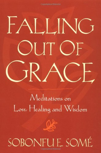 Falling Out of Grace: Meditations on Loss, Healing and Wisdom by Sobonfu E. Some (2003-08-01)