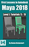 First Lessons in Autodesk Maya® 2018: Level 1 Absolute Beginner Tutorials 11 - 15