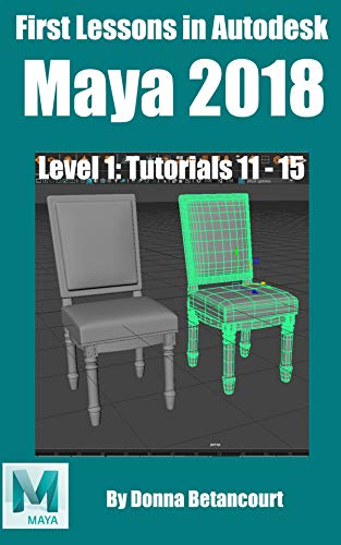 First Lessons in Autodesk Maya® 2018: Level 1 Absolute Beginner Tutorials 11 - 15 (English Edition)