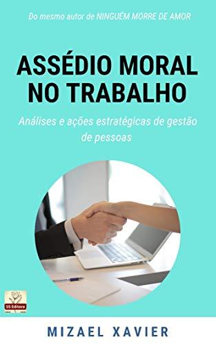 ASSÉDIO MORAL NO TRABALHO (capa nova): Análises e ações estratégicas de Gestão de Pessoas