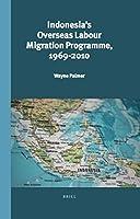 Indonesia's Overseas Labour Migration Programme 1969-2010 (Verhandelingen Van Het Koninklijk Instituut Voor Taal-, Land- En Volkenkunde)