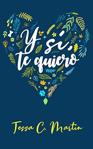 Y sí, te quiero de [Tessa C. Martín]
