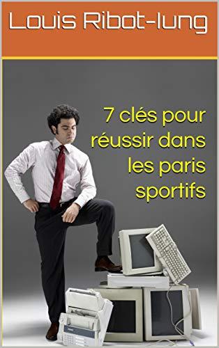 7 clés pour réussir dans les paris sportifs (French Edition)