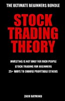 Stock Trading Theory: The Ultimate Beginners Bundle for Starting Trading Stocks