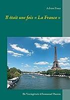 Il était une fois La France: De Vercingétorix à Emmanuel Macron