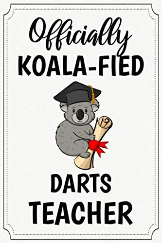 officially koala-fied darts teacher funny cute cool graduation qualification notebook journal gag gift for graduate new future darts teacher: grad ... him niece nephew sister brother friend cousin