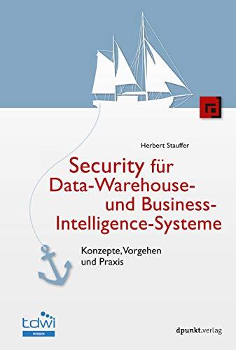 Security für Data-Warehouse- und Business-Intelligence-Systeme: Konzepte,Vorgehen und Praxis (Edition TDWI)