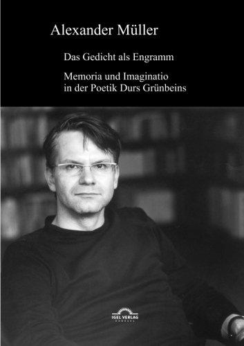 Das Gedicht als Engramm: Memoria Und Imaginatio In Der Poetik Durs Grünbeins