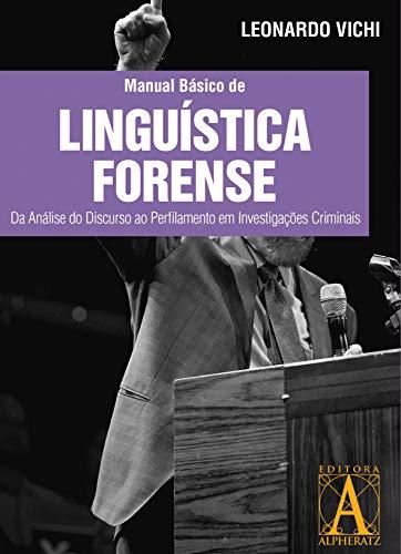 Manual Básico de Linguística Forense: Da Análise do Discurso ao Perfilamento em Investigações Criminais