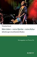 Mein Leben - meine Djembe - meine Kultur: Aufzeichnungen eines afrikanischen Musikers, herausgegeben von Thomas Ott