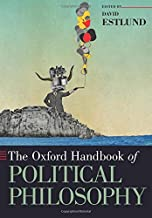 The Oxford Handbook of Political Philosophy (Oxford Handbooks)