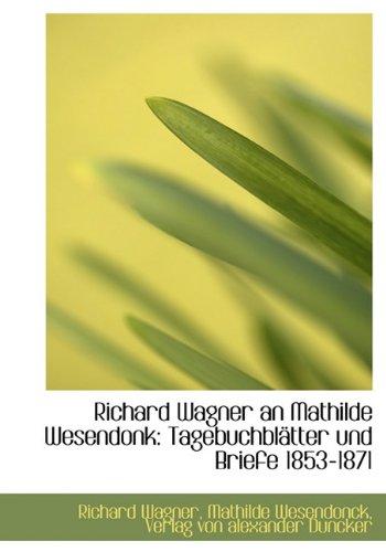 Richard Wagner an Mathilde Wesendonk: Tagebuchbl Tter Und Briefe 1853-1871