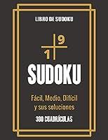 Libro de Sudoku - Fácil, Medio, Difícil y sus soluciones: Gran libro de Sudoku para los entusiastas del Sudoku | Para niños de 8 a 12 años y adultos | 300 cuadrículas de 9x9 | Letra grande | Tren de la Memoria y la Lógica | Regalo