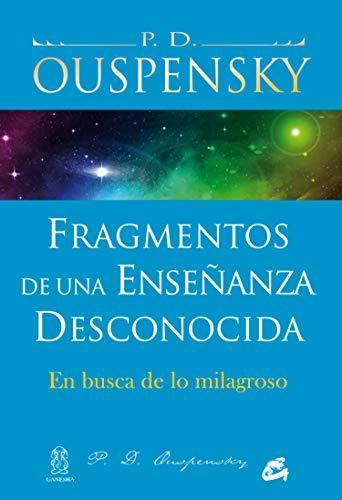 Fragmentos De Una Enseñanza Desconocida: En busca de lo milagroso (Cuarto Camino)