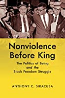 Nonviolence before King: The Politics of Being and the Black Freedom Struggle (Justice, Power, and Politics)