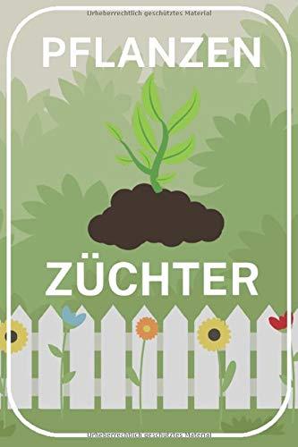 Pflanzenzüchter: Pflanzentagebuch zum eintragen für Gärtner und Pflanzenzüchter mit Garten Design. 120 Seiten. Perfektes Geschenk.