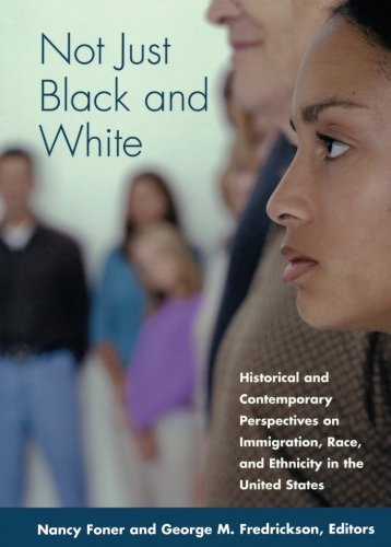 Not Just Black and White: Historical and Contemporary Perspectives on Immgiration, Race, and Ethnicity in the United Sta