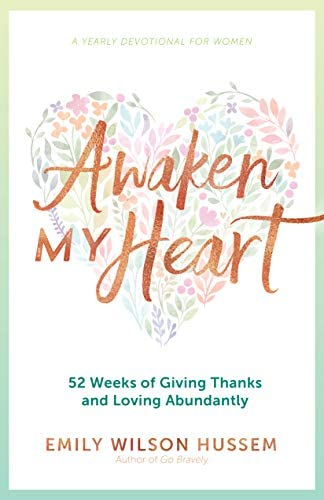 Awaken My Heart 52 Weeks of Giving Thanks and Loving Abundantly A Yearly Devotional for Women product image