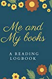 Me and My Books. A Reading Logbook: A Readers notebook or journal to be used a book review or organizer for readers.