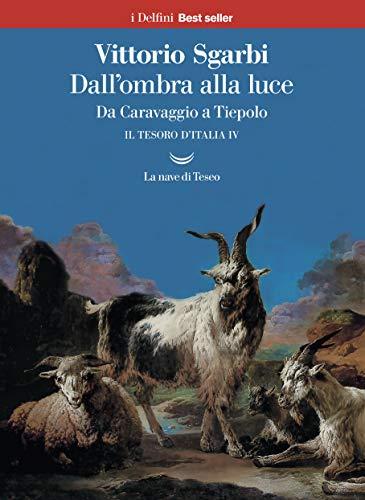 Dall'ombra alla luce. Da Caravaggio a Tiepolo. Il tesoro d'Italia (Vol. 4)