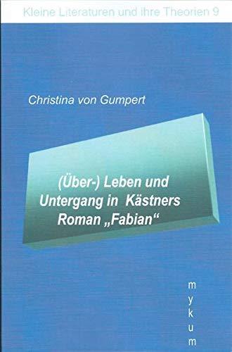 """(Über-)Leben und Untergang in Kästners Roman """"Fabian"""" (Die Blaue Reihe: Kleine Literaturen und ihre Theorien)"""