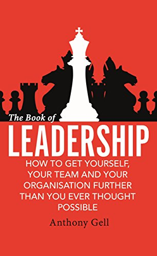 The Book of Leadership: How to Get Yourself, Your Team and Your...