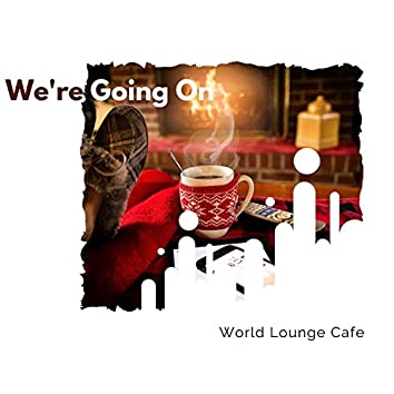We're Going On - World Lounge Cafe