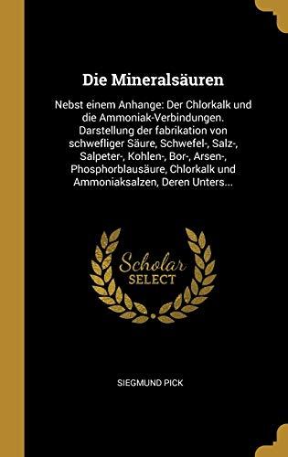 GER-MINERALSAUREN: Nebst Einem Anhange: Der Chlorkalk Und Die Ammoniak-Verbindungen. Darstellung Der Fabrikation Von Schwefliger Säure, Schwefel-, ... Chlorkalk Und Ammoniaksalzen, Deren Unters...
