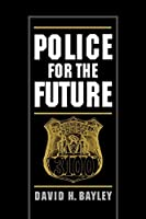 Police for the Future (Studies in Crime and Public Policy)
