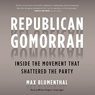 Republican Gomorrah     Inside the Movement That Shattered the Party              By:                                                                                                                                 Max Blumenthal                               Narrated by:                                                                                                                                 William Hughes                      Length: 11 hrs and 33 mins     174 ratings     Overall 4.2