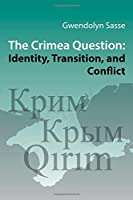 The Crimea Question: Identity, Transition, and Conflict (Harvard Series in Ukrainian Studies)