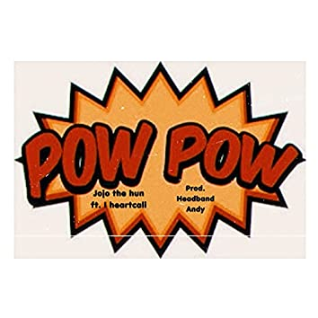 Pow Pow (feat. iheartcali & Headband Andy)