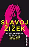Blasphemische Gedanken: Islam und Moderne - Slavoj ?i?ek