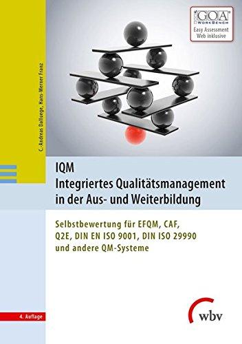 IQM Integriertes Qualitätsmanagement in der Aus- und Weiterbildung: Selbstbewertung für EFQM, CAF, Q2E, DIN EN ISO 9001, DIN ISO 29990 und andere QM-Systeme