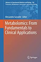 Metabolomics: From Fundamentals to Clinical Applications (Advances in Experimental Medicine and Biology, 965)