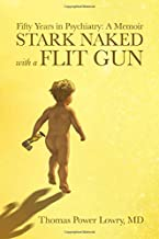 Stark Naked with a Flit Gun: Fifty Years in Psychiatry: A Memoir
