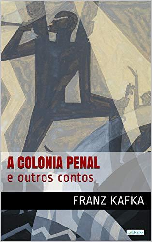 COLÔNIA PENAL e outros contos - Kafka