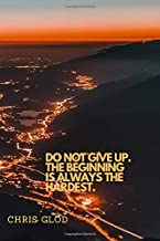 Do Not Give Up. The Beginning Is Always The Hardest.: Motivational Notebook, Journal, Diary (110 Pages, Blank, 6 x 9)