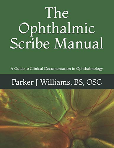 Compare Textbook Prices for The Ophthalmic Scribe Manual: A Guide to Clinical Documentation in Ophthalmology  ISBN 9781721756032 by Williams, Parker J