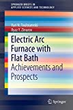 Electric Arc Furnace with Flat Bath: Achievements and Prospects (SpringerBriefs in Applied Sciences and Technology)